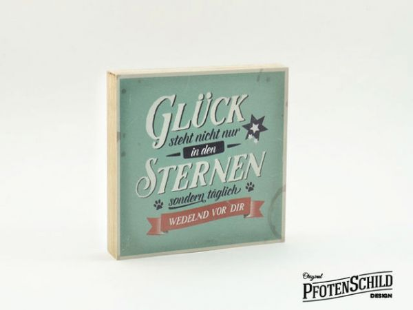 Original Pfotenschild Design Holzschild - Glück steht nicht nur in den Sternen sondern täglich wedel